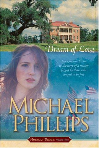 Dream of Love (American Dreams, Book 3): Michael Phillips