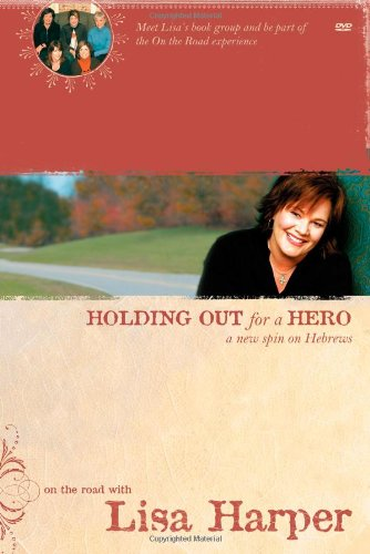 9781414302768: Holding Out for a Hero: A New Spin on Hebrews (On the Road with Lisa Harper)