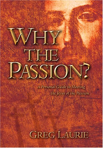 9781414302911: Why the Passion? A Personal Guide to Meeting the Jesus of the Passion