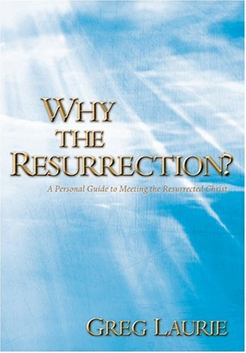 Why the Resurrection? (1414303211) by Greg Laurie