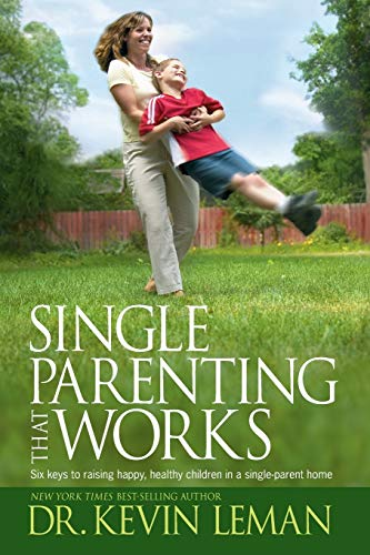 Single Parenting That Works: Six Keys to Raising Happy, Healthy Children in a Single-Parent Home (9781414303352) by Kevin Leman