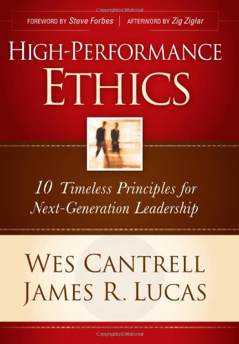 High-Performance Ethics: 10 Timeless Principles for Next-Generation Leadership: Wes Cantrell; James...