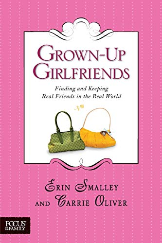 Grown-Up Girlfriends: Finding and Keeping Real Friends in the Real World (Focus on the Family): ...