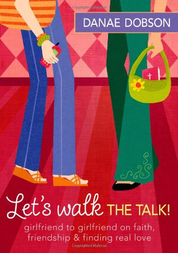 Let's Walk the Talk!: Girlfriend to Girlfriend on Faith, Friendship, and Finding Real Love (1414308108) by Danae Dobson