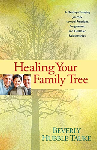 9781414311753: Healing Your Family Tree: A Destiny-Changing Journey Toward Freedom, Forgiveness, and Healthier Relationships