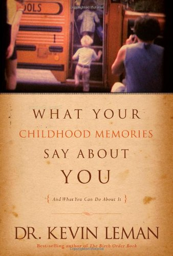 What Your Childhood Memories Say about You . . . and What You Can Do about It (1414311869) by Leman, Kevin