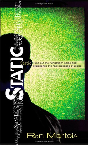 """Static: Tune Out the """"Christian Noise"""" and Experience the Real Message of Jesus: Martoia,..."""