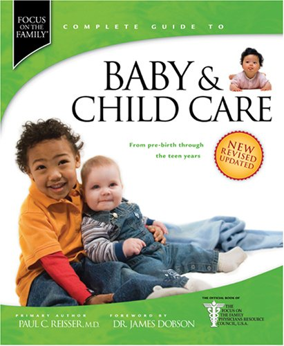 Baby & Child Care: From Pre-Birth through the Teen Years 9781414313054 Unlike any other book of its kind, the Complete Guide to Baby & Child Care takes a balanced, commonsense approach to rearing emotionally
