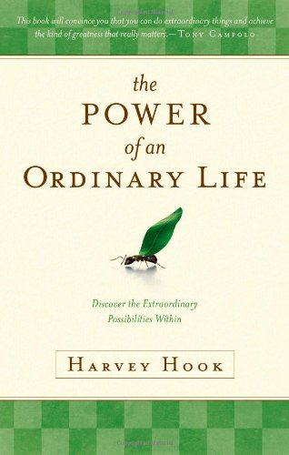 The Power of an Ordinary Life: Discover the Extraordinary Possibilities Within: Hook, Harvey A.