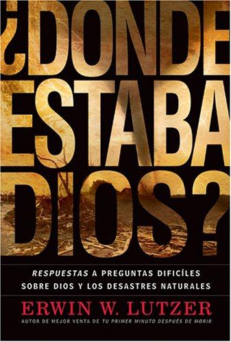 9781414314839: ¿Dónde Estaba Dios?: Respuestas a preguntas difíciles sobre Dios y los desastres naturales (Spanish Edition)