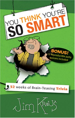 9781414315577: You Think You're So Smart: 52 Weeks of Brain-Teasing Trivia