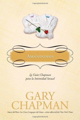 9781414317229: Amandonos: La Guia Chapman Para La Intimidad Sexual (Marriage Saver)