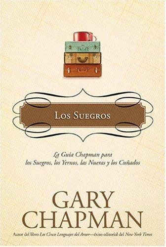 Los Suegros: La guía Chapman para los suegros, los Yernos, las nueras y los cuñados (...