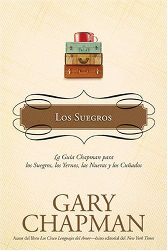 9781414317236: Los Suegros: La guía Chapman para los suegros, los Yernos, las nueras y los cuñados (La Guías Chapman) (Spanish Edition)