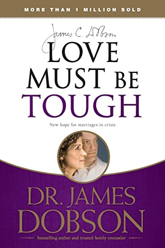 Love Must Be Tough: New Hope for Marriages in Crisis: James C. Dobson