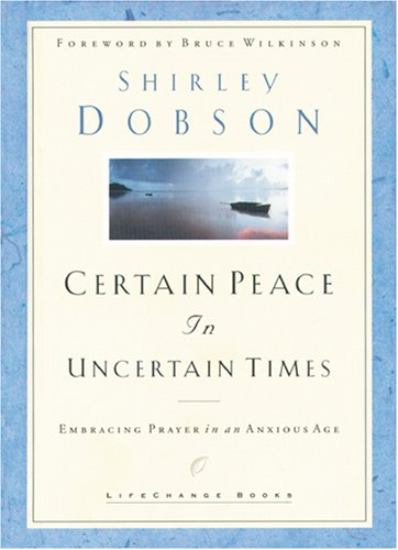 Certain Peace In Uncertain Times Embracing Prayer Shirley Dobson