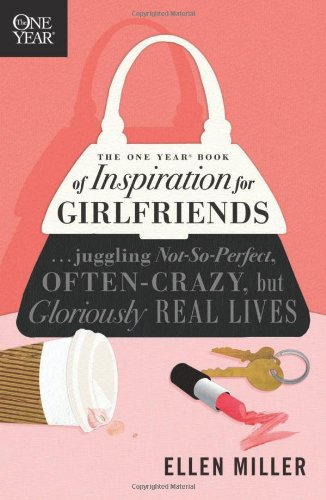 9781414319384: The One Year Book of Inspiration for Girlfriends: Juggling Not-So-Perfect, Often-Crazy, but Gloriously Real Lives (One Year Books)
