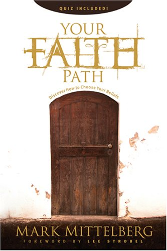 Your Faith Path: Discover How to Choose Your Beliefs (1414320450) by Mark Mittelberg