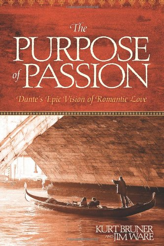 The Purpose of Passion: Dante's Epic Vision of Romantic Love (1414320590) by Kurt Bruner; Jim Ware