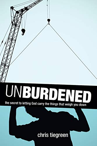 9781414321738: Unburdened: The Secret to Letting God Carry the Things That Weigh You Down