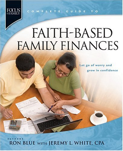 Faith-Based Family Finances: Let Go of Worry and Grow in Confidence (Focus on the Famiily) (1414323905) by Ron Blue