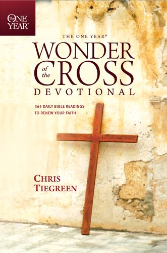 The One Year Wonder of the Cross Devotional: 365 Daily Bible Readings to Renew Your Faith (One Year...