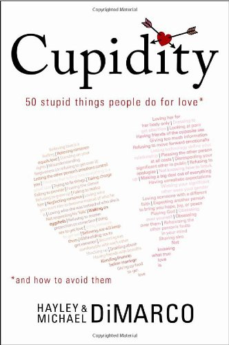 Cupidity: 50 Stupid Things People Do for Love and How to Avoid Them: Hayley DiMarco, Michael ...