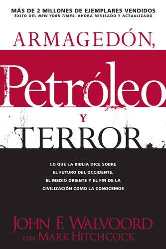 Armagedón, petróleo, y terror: Lo que dice la Biblia acerca del futuro (Spanish Edition) (9781414325675) by Hitchcock, Mark; Walvoord, John F.