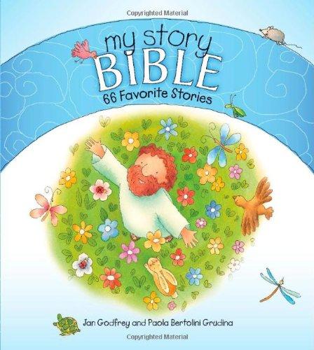 My Story Bible: 66 Favorite Stories: Godfrey, Jan; Grudina, Paola Bertolini