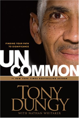 Uncommon: Finding Your Path to Significance (9781414326818) by Tony Dungy; Nathan Whitaker