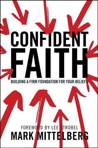 Confident Faith: Building a Firm Foundation for Your Beliefs: Mittelberg, Mark