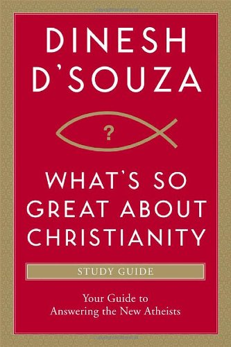 What's So Great about Christianity Study Guide: Your Guide to Answering the New Atheists: ...