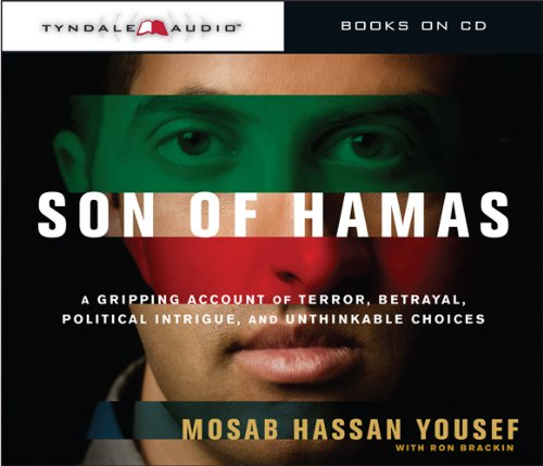 Son of Hamas: A Gripping Account of Terror, Betrayal, Political Intrigue, and Unthinkable Choices: ...