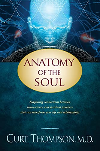 Anatomy of the Soul: Surprising Connections between Neuroscience and Spiritual Practices That Can ...