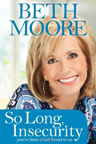 So Long, Insecurity: You've Been a Bad: Moore, Beth