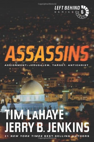 Assassins: Assignment: Jerusalem, Target: Antichrist (Left Behind #6): LaHaye, Tim; Jenkins, Jerry ...