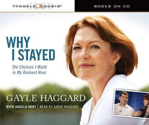 Why I Stayed: The Choices I Made in My Darkest Hour: Gayle Haggard