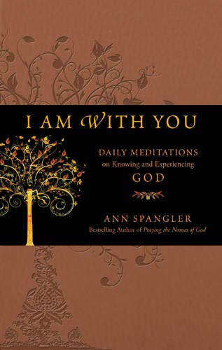 I Am with You: Daily Meditations on Knowing and Experiencing God: Spangler, Ann