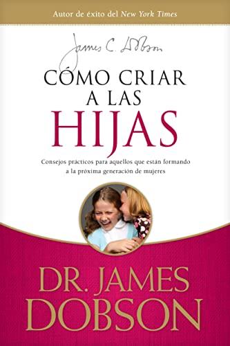 9781414336039: Cómo criar a las hijas: Estímulo y consejo práctico para los que están formando nuestra próxima generación de mujeres (Spanish Edition)