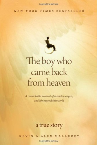 Boy Who Came Back from Heaven A Remarkable Account of Miracles Angels & Life Beyond This World