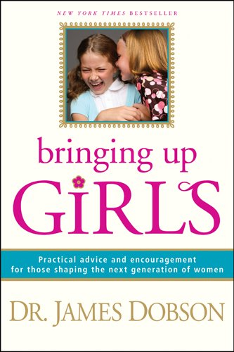 9781414336497: Bringing Up Girls: Practical Advice and Encouragement for Those Shaping the Next Generation of Women