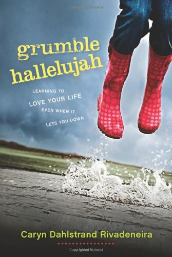 9781414338019: Grumble Hallelujah: Learning to Love Your Life Even When It Lets You Down