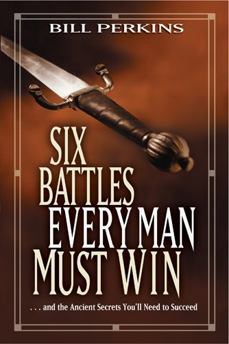 9781414338989: Six Battles Every Man Must Win: and the Ancient Secrets You'll Need to Succeed