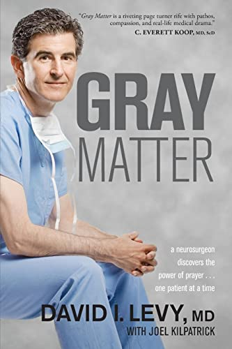 Gray Matter: A Neurosurgeon Discovers the Power of Prayer . . . One Patient at a Time (9781414339757) by David Levy; Joel Kilpatrick