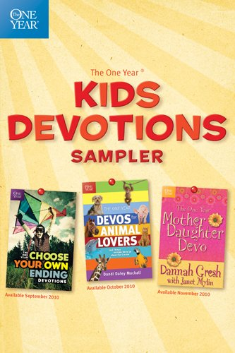 The One Year Kids Devotions sampler: Choose Your Own Ending, Mother-Daughter, Animal Lovers (Sampler) (1414345526) by Pioneer Clubs; Dannah Gresh; Janet Mylin; Dandi Daley Mackall