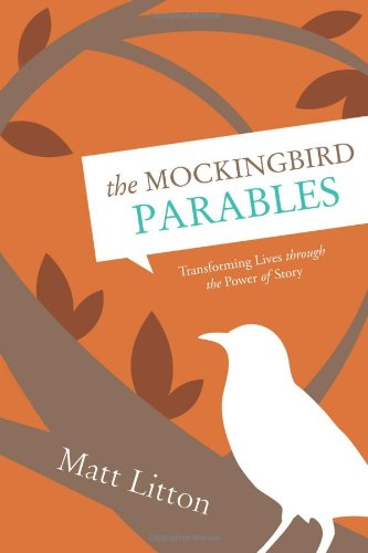 9781414348346: The Mockingbird Parables: Transforming Lives through the Power of Story