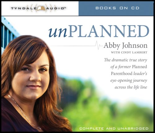 Unplanned: The Dramatic True Story of a Former Planned Parenthood Leader's Eye-opening Journey...
