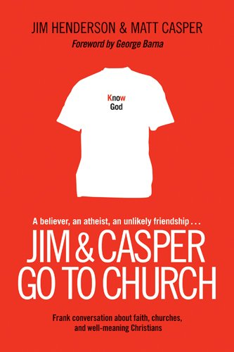 Jim & Casper Go to Church: Frank Conversation about Faith, Churches, and Well-Meaning ...