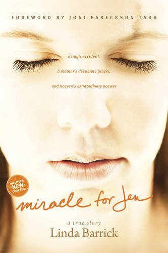 Miracle for Jen: A Tragic Accident, a Mother's Desperate Prayer, and Heaven's ...