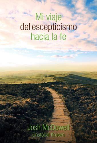Mi viaje del escepticismo hacia la fe (Spanish Edition) (1414361335) by Josh D. McDowell; Cristobal Krusen